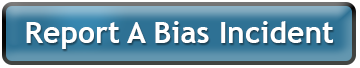 Report A Bias Button. Link directs you to the bias incident reporting form.